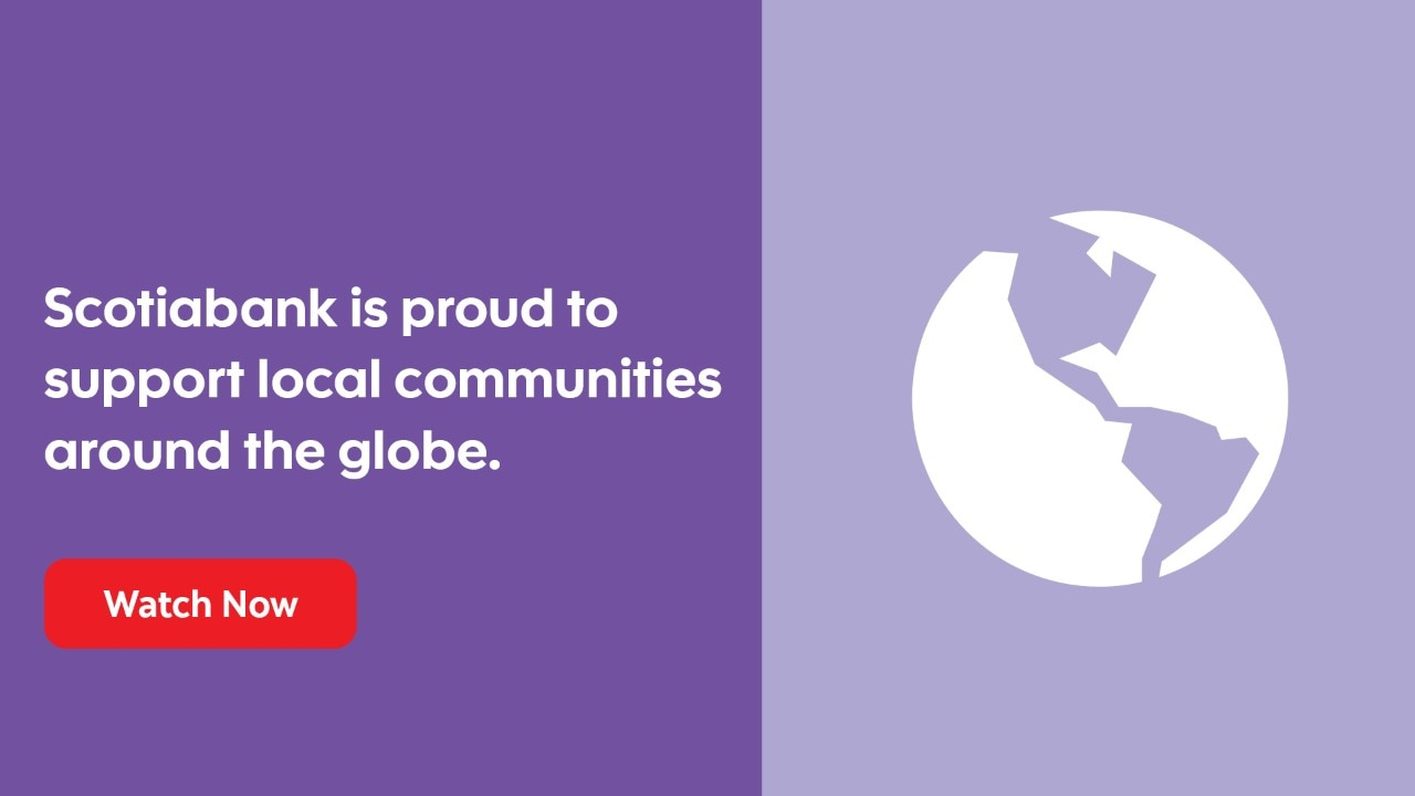 Scotiabank is proud to  support local communities  around the globe.